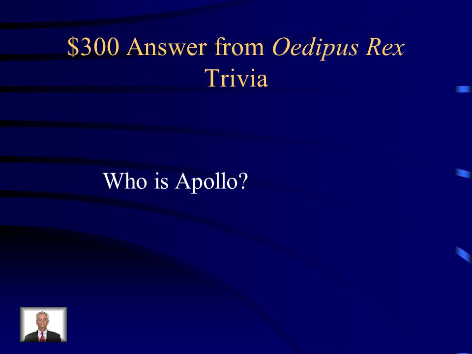 $300 Question from Oedipus Rex Trivia This is the god or goddess responsible for the prophecies given at Delphi.