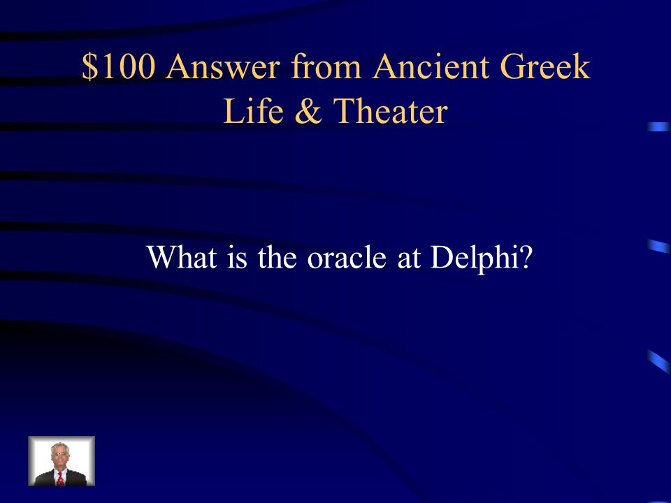 $100 Question from Ancient Greek Life & Theater This word is the name of the person, place, and thing the ancient Greeks would consult to predict the future or obtain a prophecy.