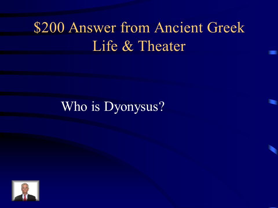 $200 Question from Ancient Greek Life & Theater Origins of ancient Greek drama began with dances and songs performed in honor of this god.