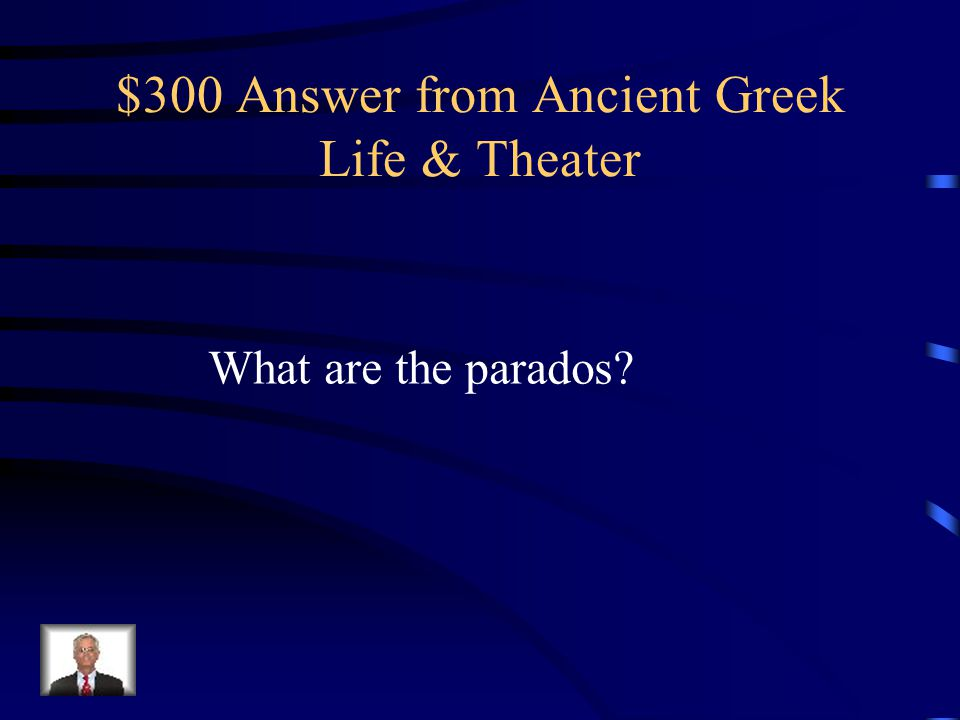 $300 Question from Ancient Greek Life & Theater Extending from the orchestra to each side of the theater were these two broad aisles, which the Chorus used to enter the theater.