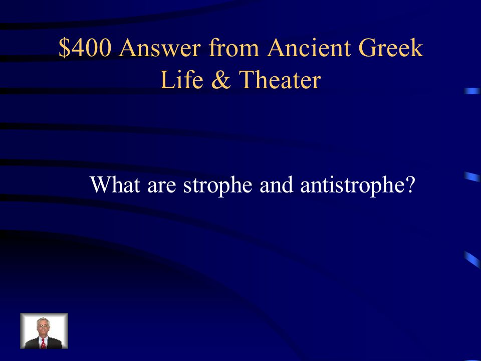 $400 Question from Ancient Greek Life & Theater These are the movements (usually of the Chorus) back and forth across the stage in a Greek play.