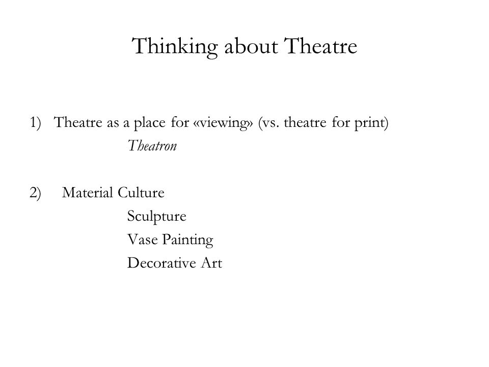 Thinking about Theatre 1)Theatre as a place for «viewing» (vs.