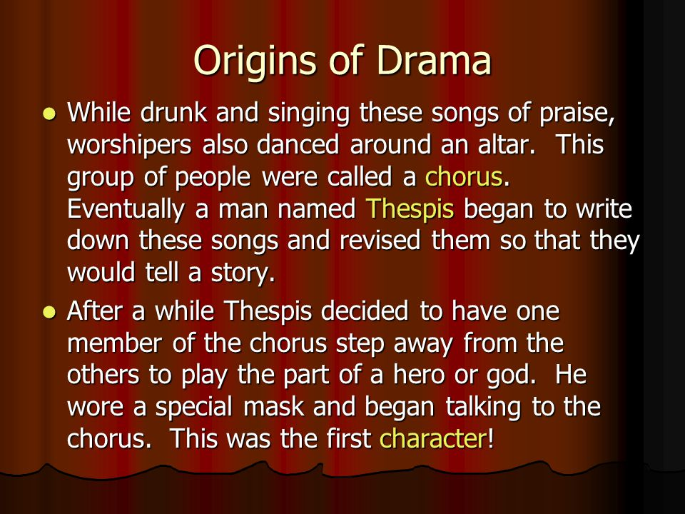 Origins of Drama While drunk and singing these songs of praise, worshipers also danced around an altar.