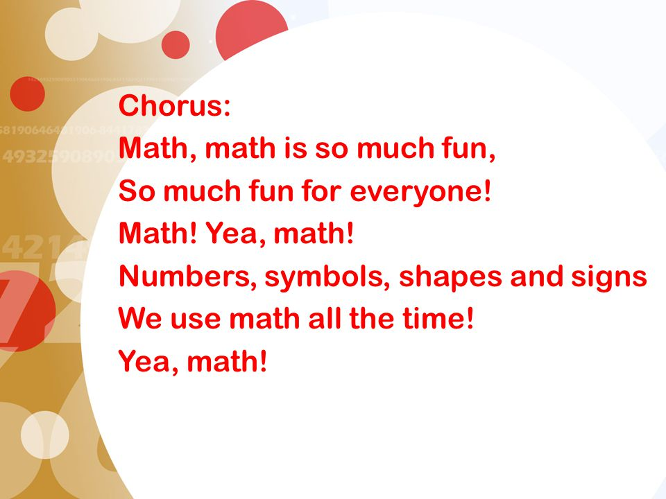 Chorus: Math, math is so much fun, So much fun for everyone.