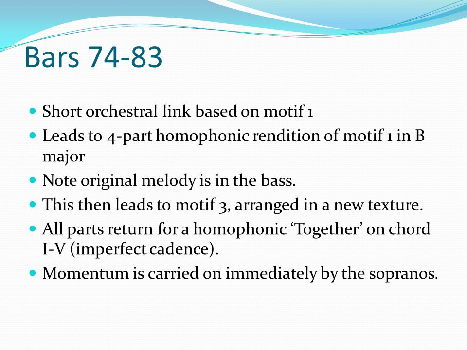 Bars 74-83 Short orchestral link based on motif 1 Leads to 4-part homophonic rendition of motif 1 in B major Note original melody is in the bass.