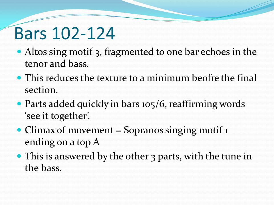 Bars 102-124 Altos sing motif 3, fragmented to one bar echoes in the tenor and bass.