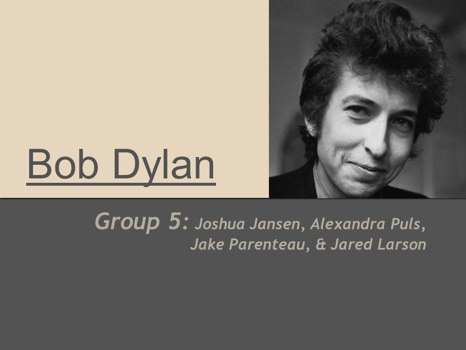 Bob Dylan Group 5: Joshua Jansen, Alexandra Puls, Jake Parenteau, & Jared Larson