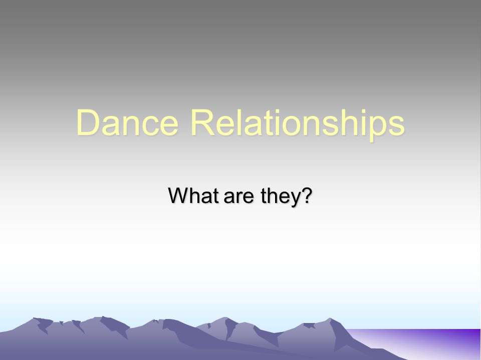 Dance Relationships What are they