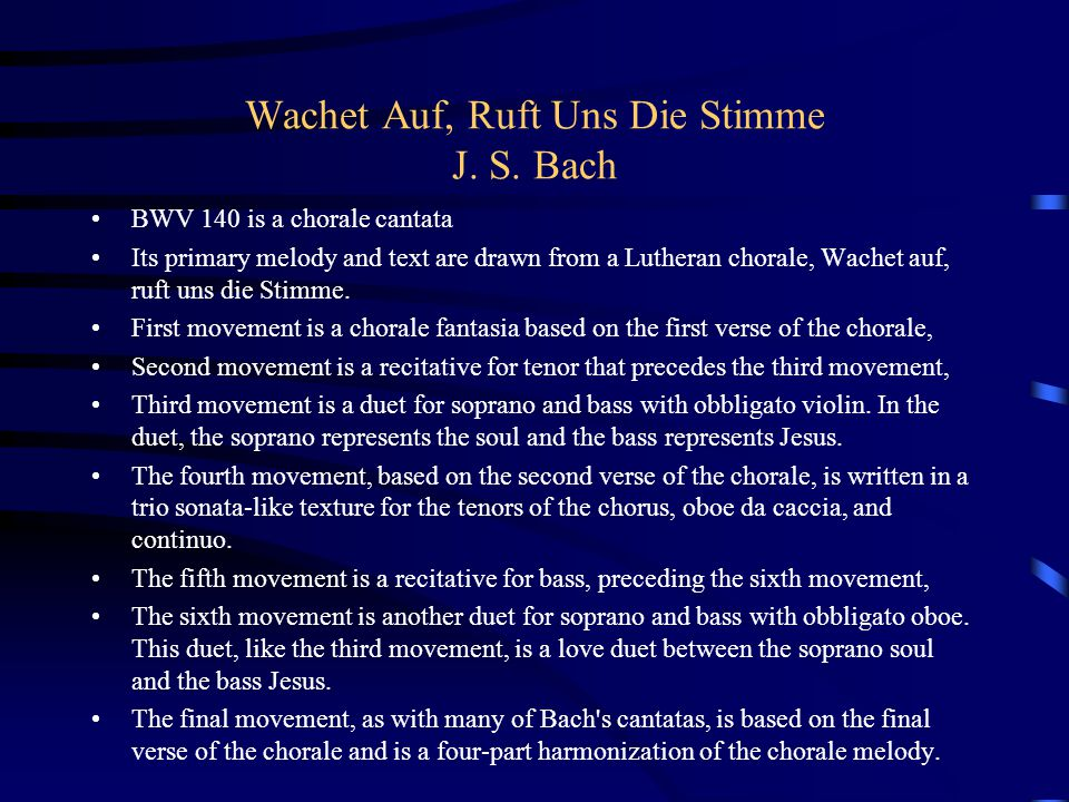 Wachet Auf, Ruft Uns Die Stimme J. S. Bach BWV 140 is a chorale cantata Its primary melody and text are drawn from a Lutheran chorale, Wachet auf, ruf