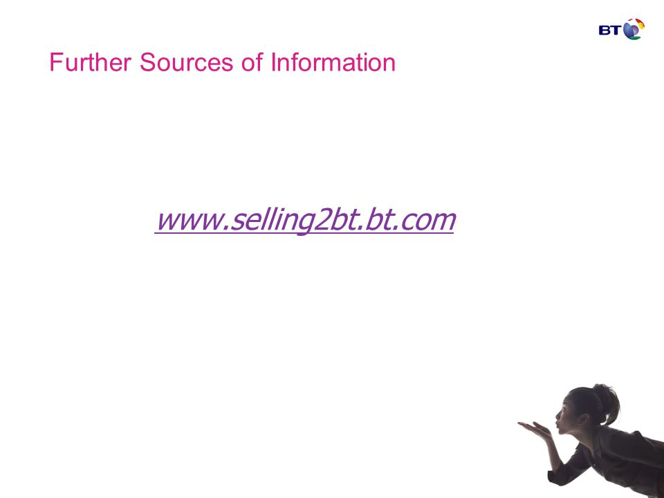 Further Sources of Information www.selling2bt.bt.com