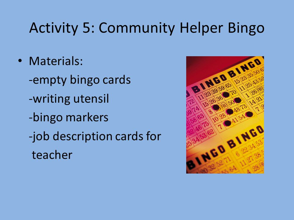 Activity 5: Community Helper Bingo Materials: -empty bingo cards -writing utensil -bingo markers -job description cards for teacher