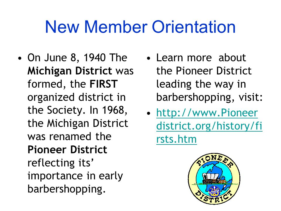 New Member Orientation On June 8, 1940 The Michigan District was formed, the FIRST organized district in the Society.