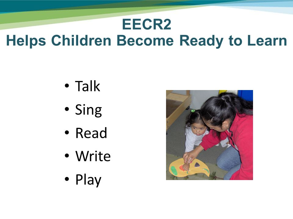 Talk Sing Read Write Play EECR2 Helps Children Become Ready to Learn