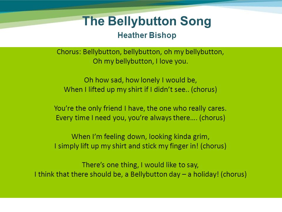 The Bellybutton Song Heather Bishop Chorus: Bellybutton, bellybutton, oh my bellybutton, Oh my bellybutton, I love you.