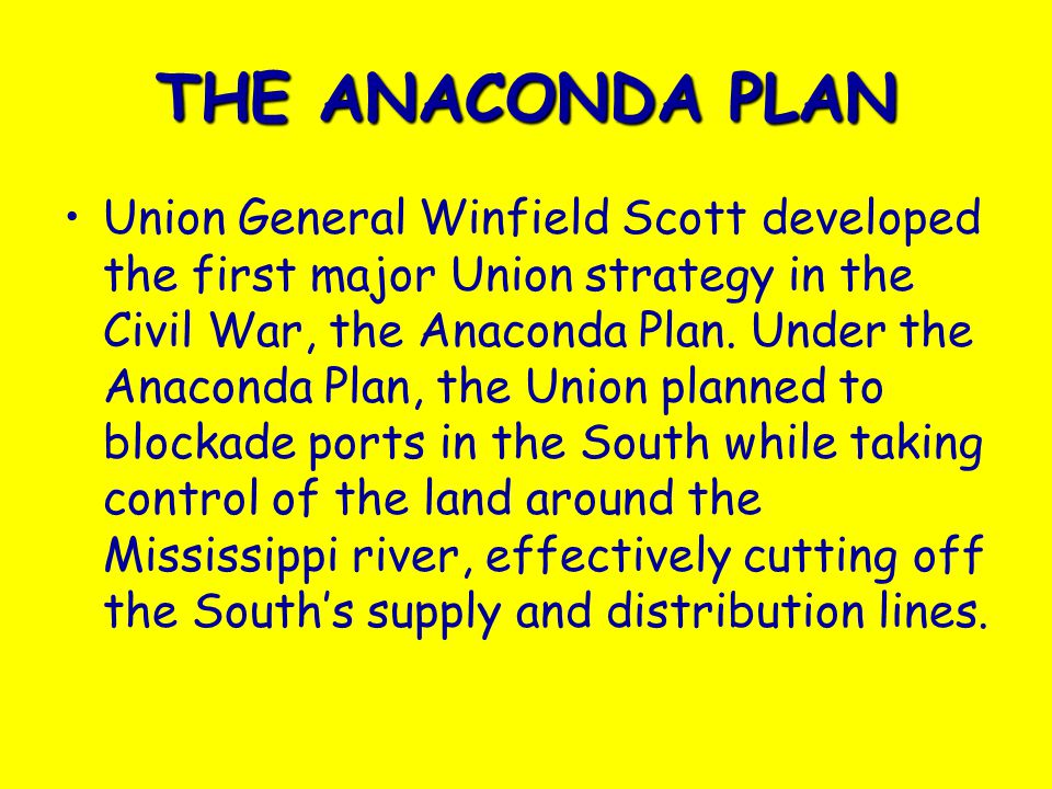 THE ANACONDA PLAN Union General Winfield Scott developed the first major Union strategy in the Civil War, the Anaconda Plan.