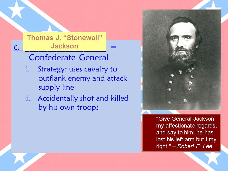 c. __________________ = Confederate General i.