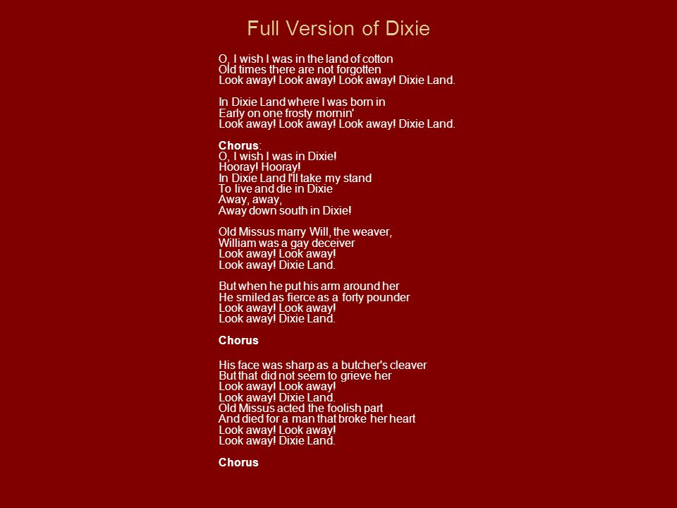 Full Version of Dixie O, I wish I was in the land of cotton Old times there are not forgotten Look away.