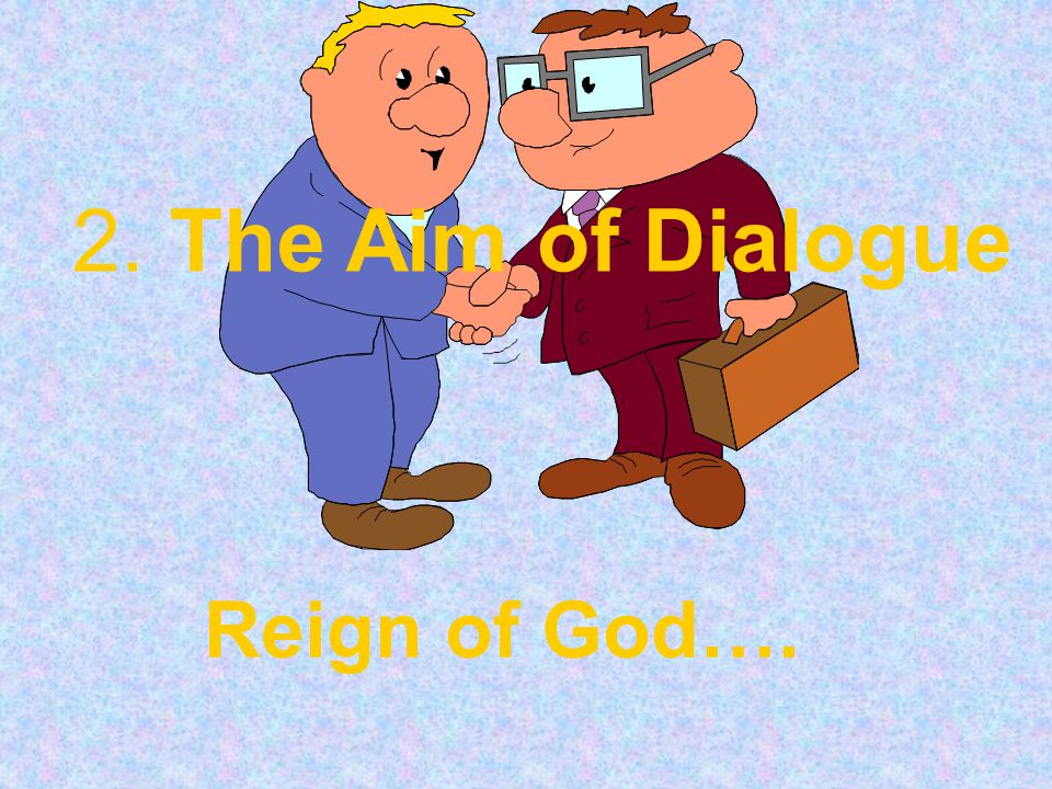 2. The Aim of Dialogue Reign of God….