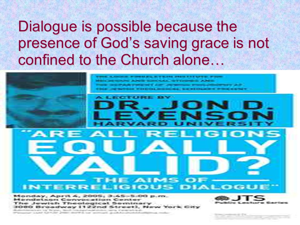 Dialogue is possible because the presence of God's saving grace is not confined to the Church alone…