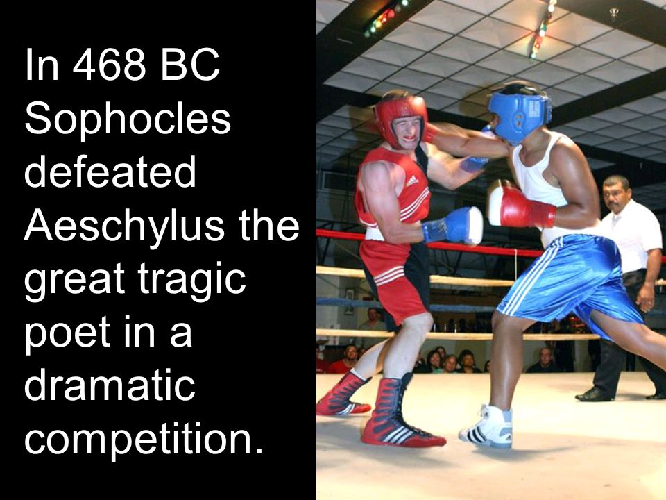 In 468 BC Sophocles defeated Aeschylus the great tragic poet in a dramatic competition.
