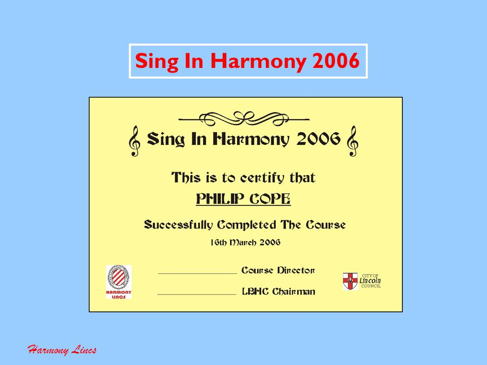 Sing In Harmony 2005 Give Them A Goal Harmony Lincs Give Them A Real Sense of Achievement Have a Final Concert For Their Families Sing in a Music Festival Let Them Hear The Sound Make Sure They Sing With The Chorus
