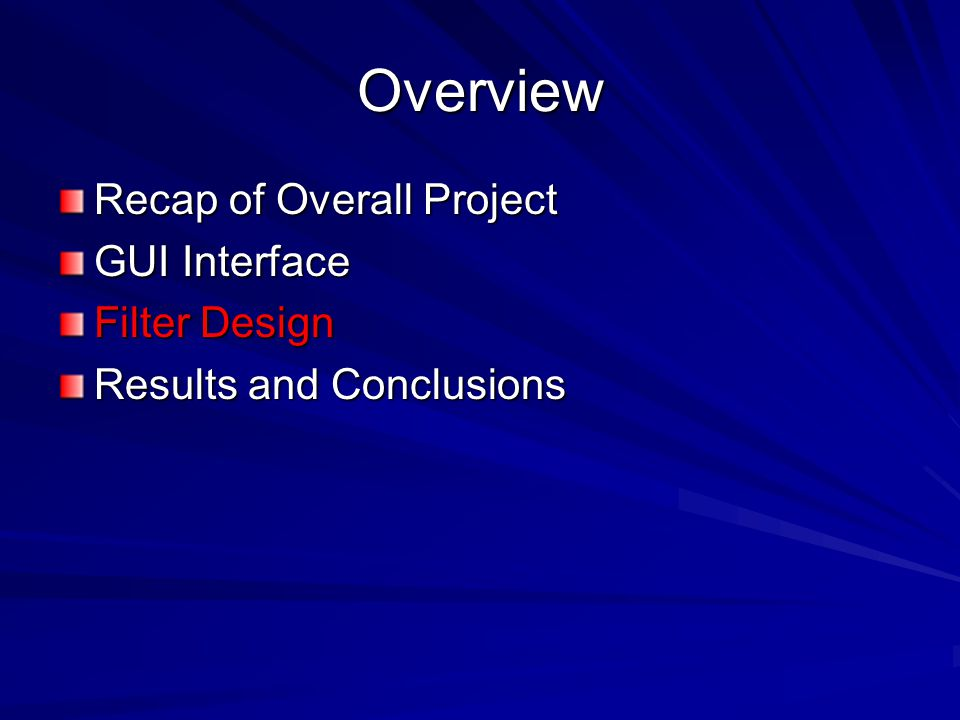 Overview Recap of Overall Project GUI Interface Filter Design Results and Conclusions