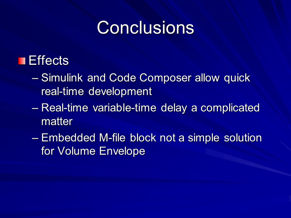 Conclusions Effects –Simulink and Code Composer allow quick real-time development –Real-time variable-time delay a complicated matter –Embedded M-file