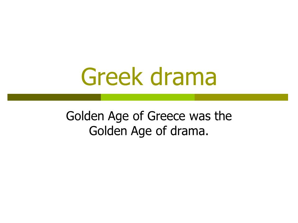 Greek drama Golden Age of Greece was the Golden Age of drama.