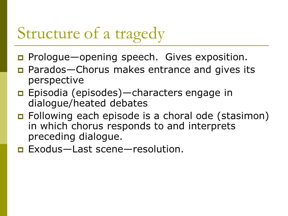 Structure of a tragedy  Prologue—opening speech. Gives exposition.