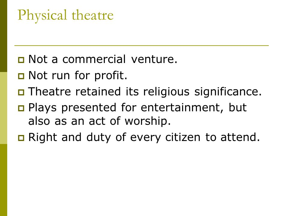 Physical theatre  Not a commercial venture.  Not run for profit.