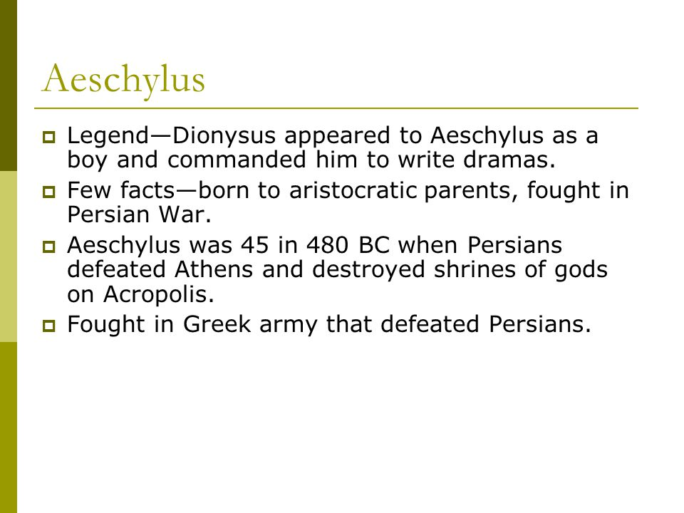 Aeschylus  Legend—Dionysus appeared to Aeschylus as a boy and commanded him to write dramas.