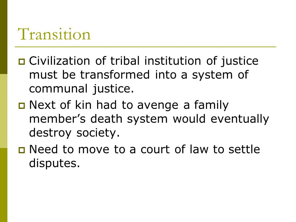 Transition  Civilization of tribal institution of justice must be transformed into a system of communal justice.
