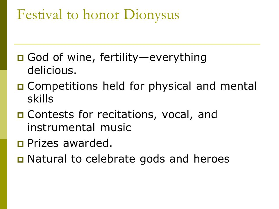 Festival to honor Dionysus  God of wine, fertility—everything delicious.