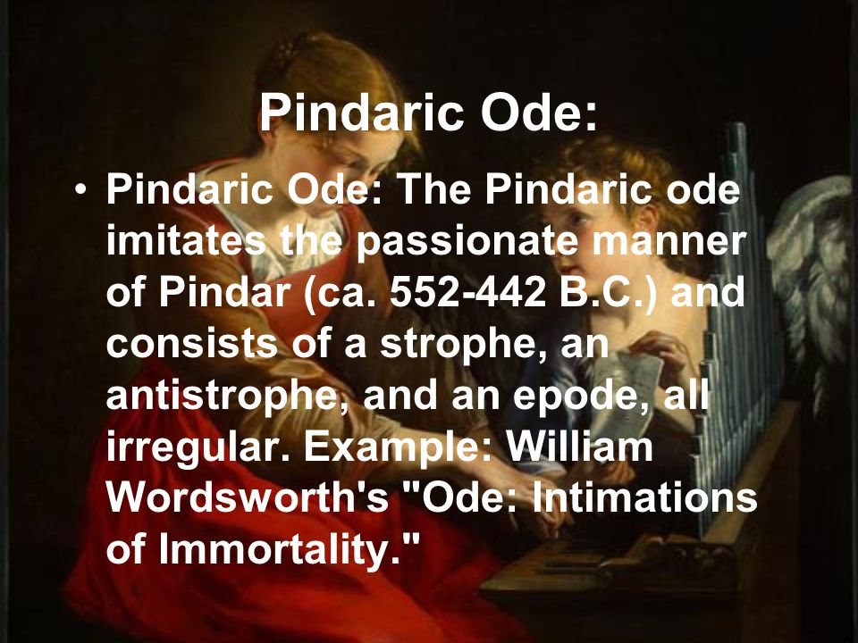 Pindaric Ode: Pindaric Ode: The Pindaric ode imitates the passionate manner of Pindar (ca.