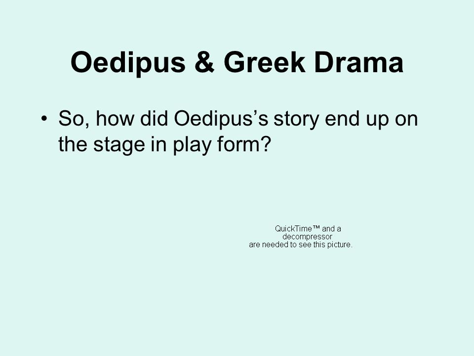 Oedipus & Greek Drama So, how did Oedipus's story end up on the stage in play form?