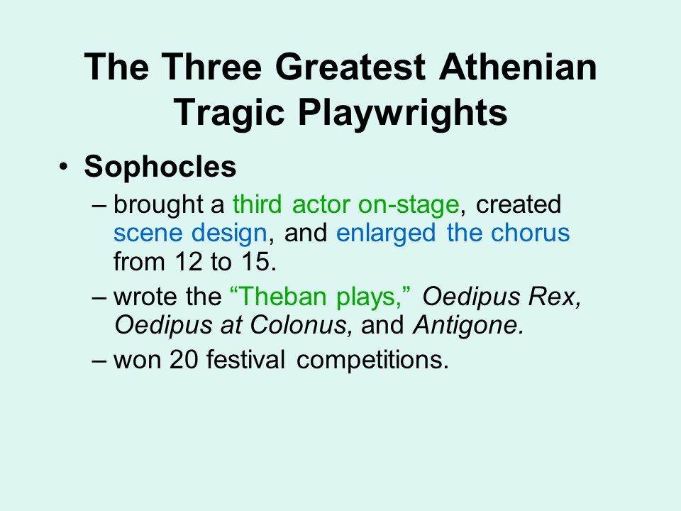 The Three Greatest Athenian Tragic Playwrights Sophocles –brought a third actor on-stage, created scene design, and enlarged the chorus from 12 to 15.