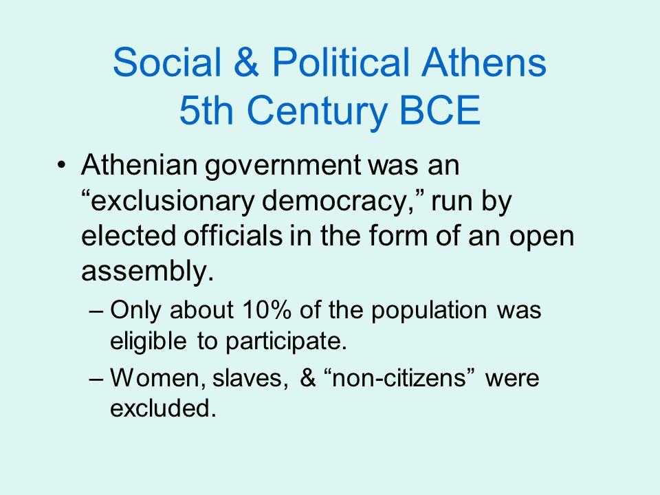 "Social & Political Athens 5th Century BCE Athenian government was an ""exclusionary democracy,"" run by elected officials in the form of an open assembl"