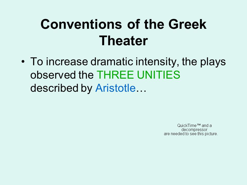 Conventions of the Greek Theater To increase dramatic intensity, the plays observed the THREE UNITIES described by Aristotle…
