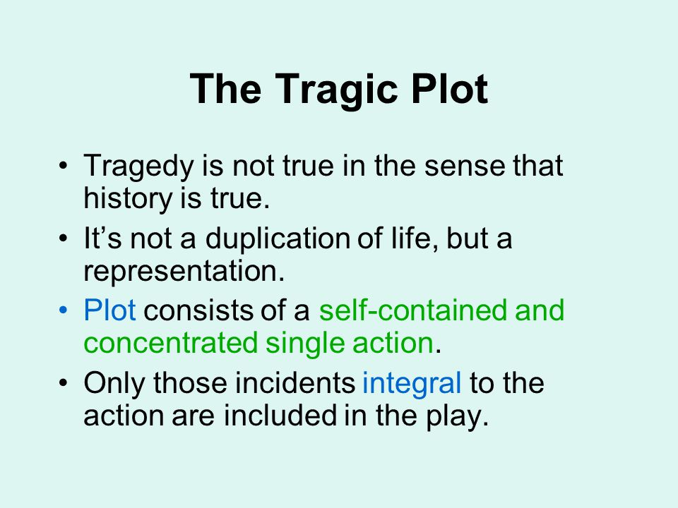 The Tragic Plot Tragedy is not true in the sense that history is true. It's not a duplication of life, but a representation. Plot consists of a self-c