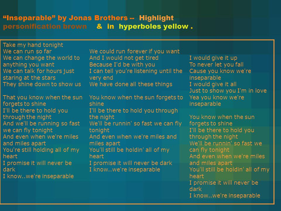 Inseparable by Jonas Brothers -- Highlight personification brown & in hyperboles yellow.