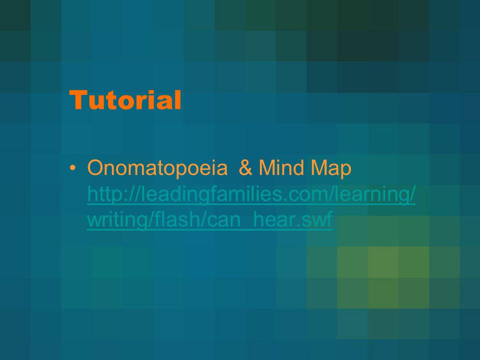 Tutorial Onomatopoeia & Mind Map http://leadingfamilies.com/learning/ writing/flash/can_hear.swf http://leadingfamilies.com/learning/ writing/flash/can_hear.swf