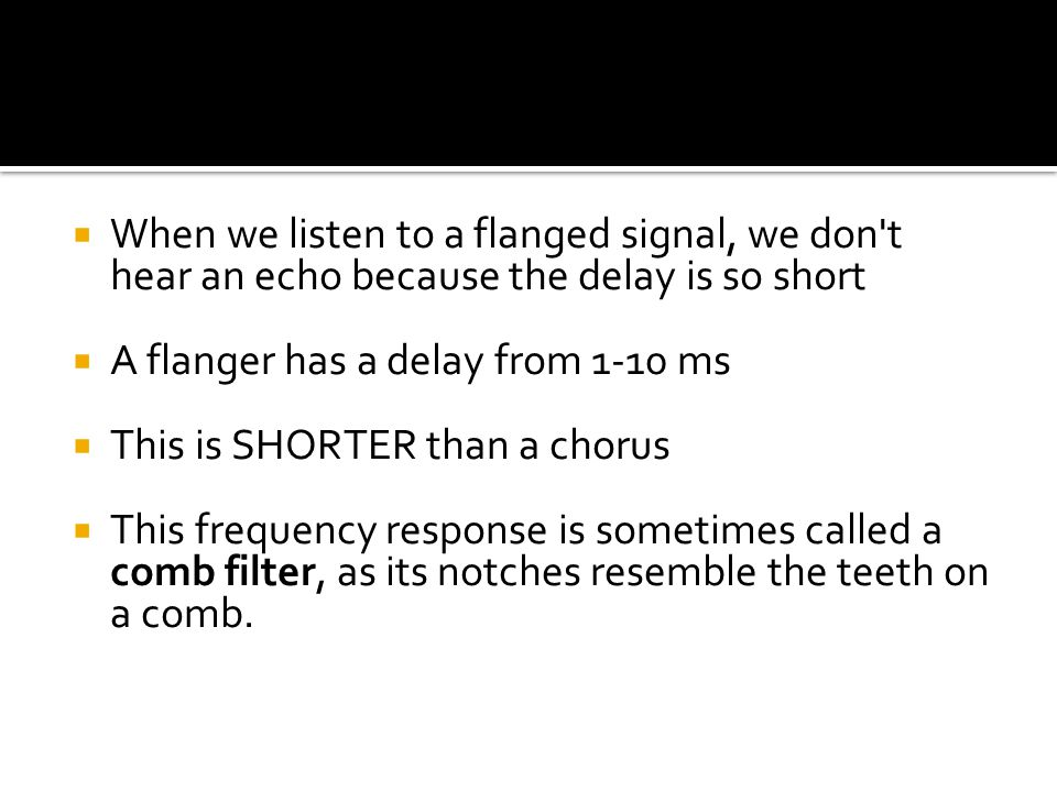  Most modern day flangers let you shape the sound by allowing you to control how much of the delayed signal is added to the original, which is usually referred to as a depth control (or mix )