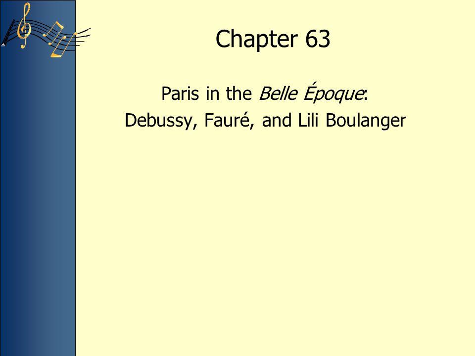 Chapter 63 Paris in the Belle Époque: Debussy, Fauré, and Lili Boulanger