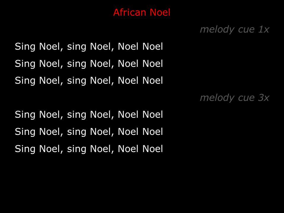 African Noel melody cue 1x Sing Noel, sing Noel, Noel Noel melody cue 3x Sing Noel, sing Noel, Noel Noel