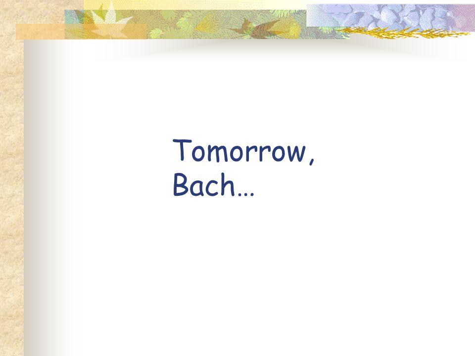 Tomorrow, Bach…