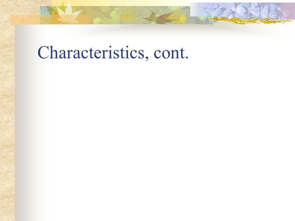 Characteristics, cont.
