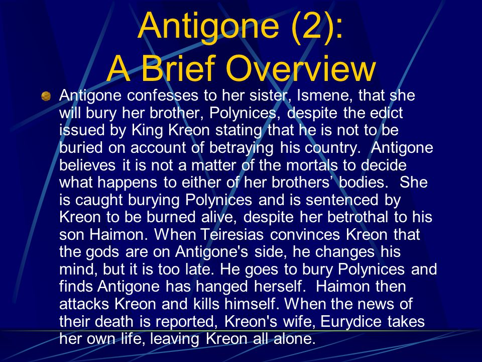 Antigone by: Sophocles **Characters** Antigone—daughter of Oedipus and Jocasta Ismene—sister of Antigone Kreon—king of Thebes, brother of Jocasta Haiman—son of Kreon and Eurydice, fiancé of Antigone Teiresias—the prophet Eurydice—wife of Kreon Sentry Messenger Koryphaios—chorus leader Chorus—of elderly Theban nobles Attendants, armed slaves, boy