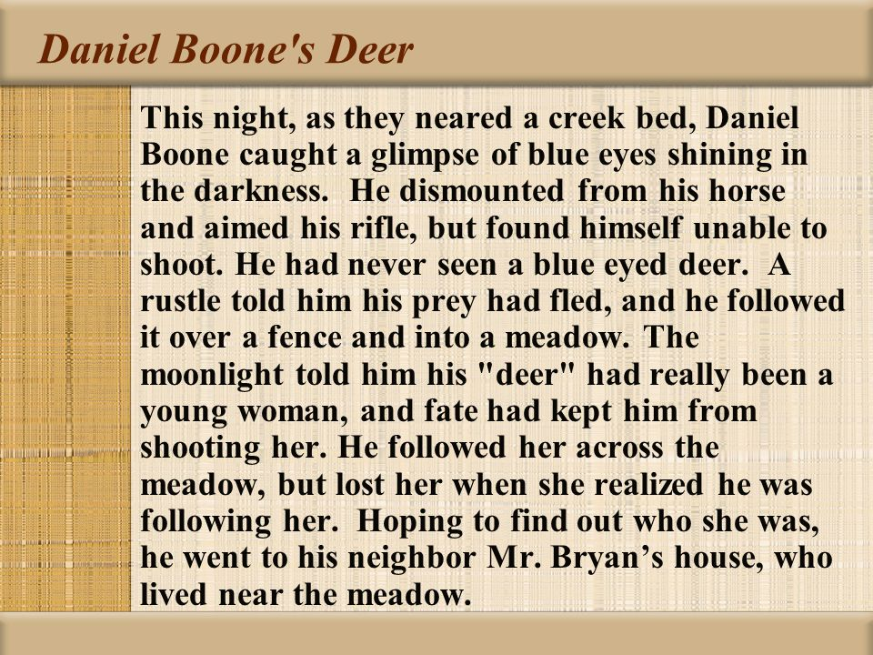Daniel Boone s Deer This night, as they neared a creek bed, Daniel Boone caught a glimpse of blue eyes shining in the darkness.