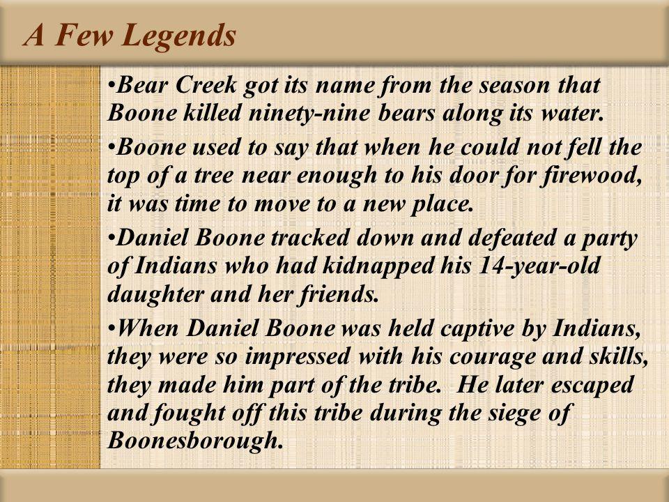 A Few Legends Bear Creek got its name from the season that Boone killed ninety-nine bears along its water.