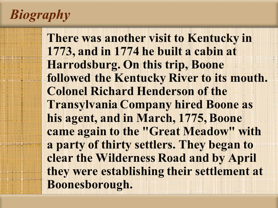 Biography There was another visit to Kentucky in 1773, and in 1774 he built a cabin at Harrodsburg.